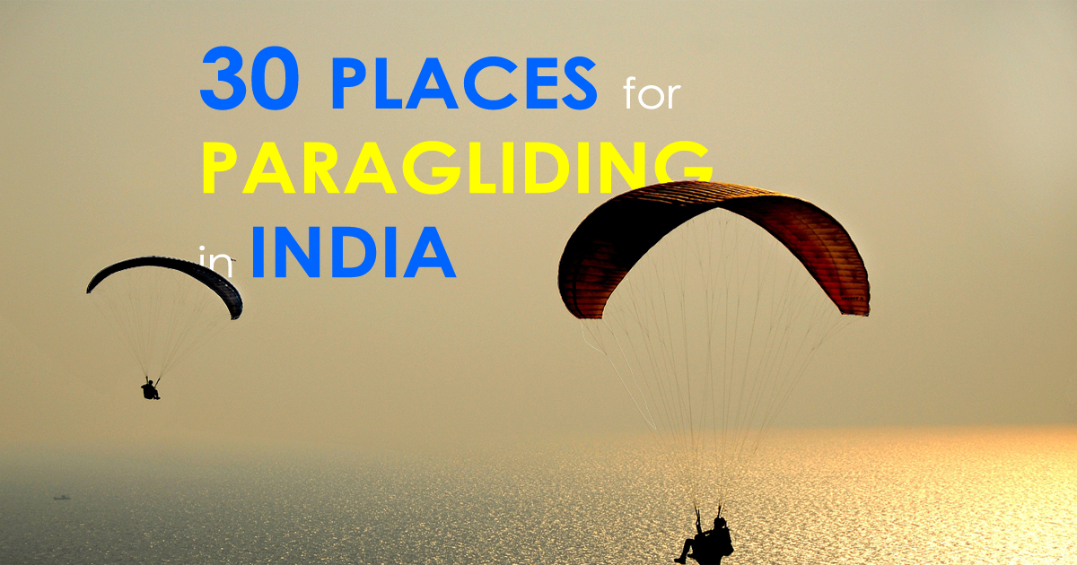 TOP 30 PLACES THAT ARE PERFECT FOR PARAGLIDING IN INDIA