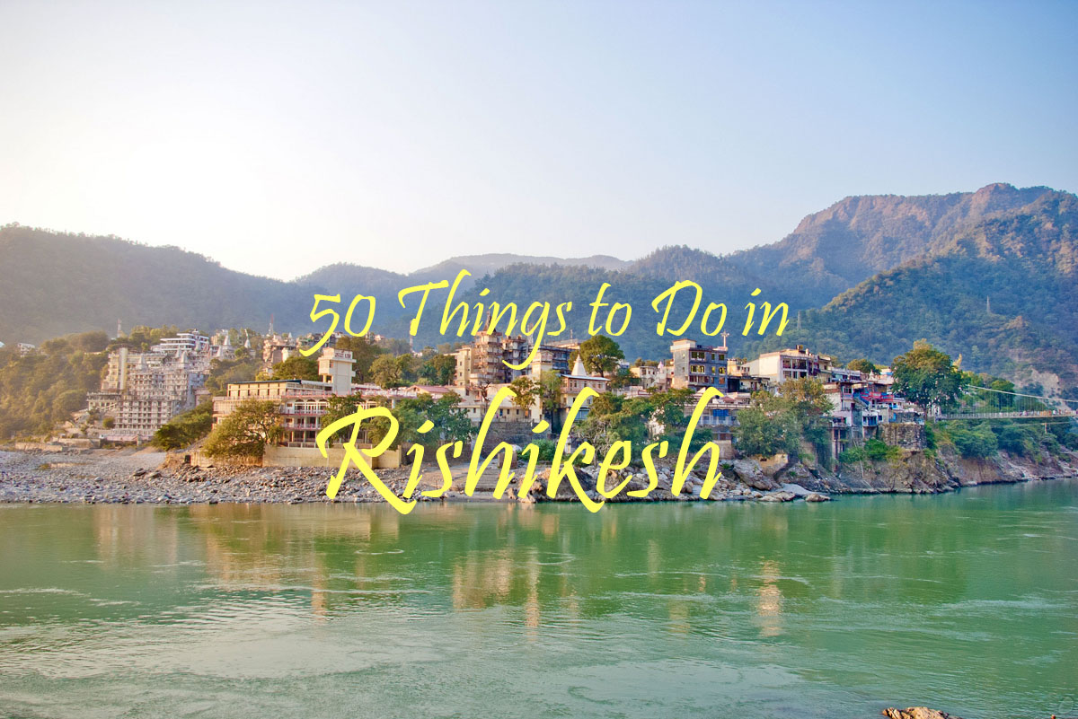 50 Things To Do In Rishikesh Weekend Thrill