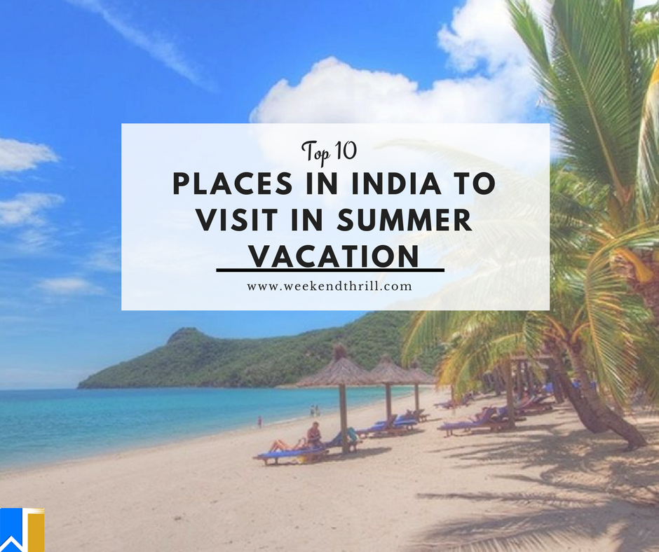 Top 15 places in india to visit in summer vacation for Places to go on vacations
