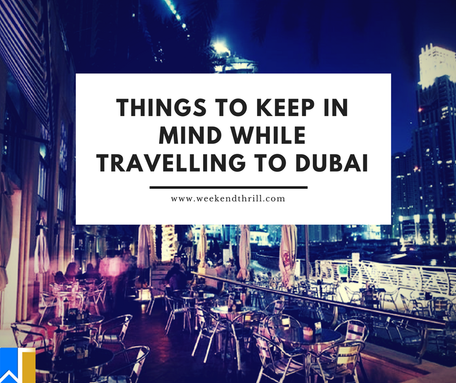 THINGS TO KEEP IN MIND WHILE TRAVELLING TO DUBAI