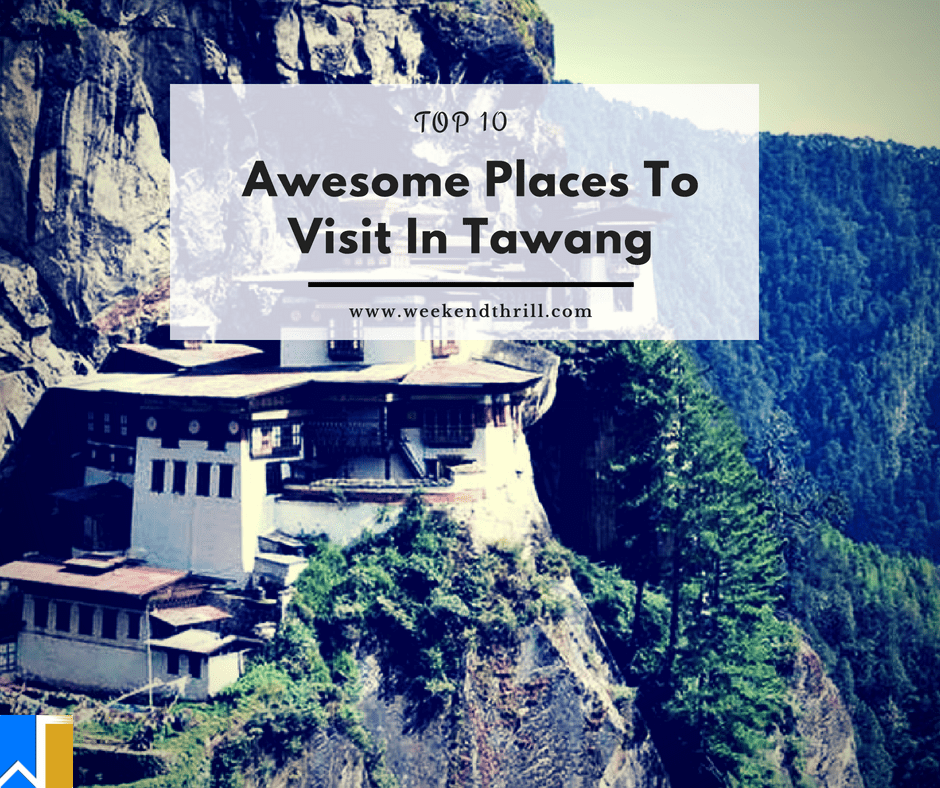 Awesome Places To Visit In Tawang