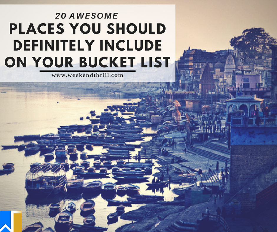 PLACES YOU SHOULD DEFINITELY INCLUDE ON YOUR BUCKET LIST