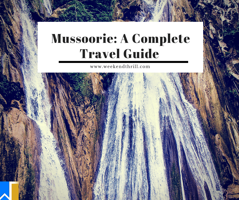 Mussoorie - Queen of the Hills: A Complete Travel Guide